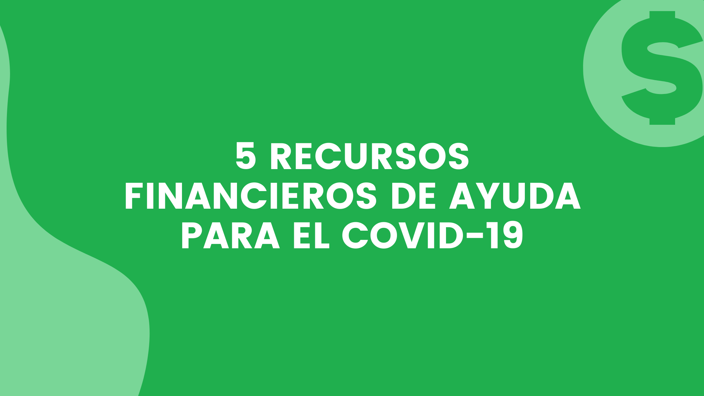5 Recursos Financieros De Ayuda Para El COVID-19