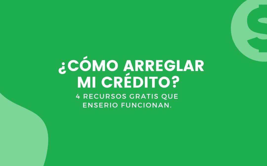¿Cómo Arreglar Mi Crédito? 4 Recursos Gratis Que Enserio Funcionan
