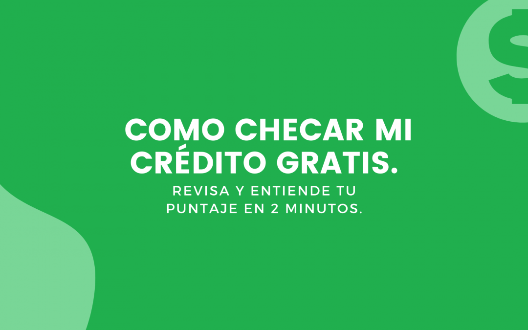 ¿Cómo checar mi crédito gratis en Los 3 Burós de USA?