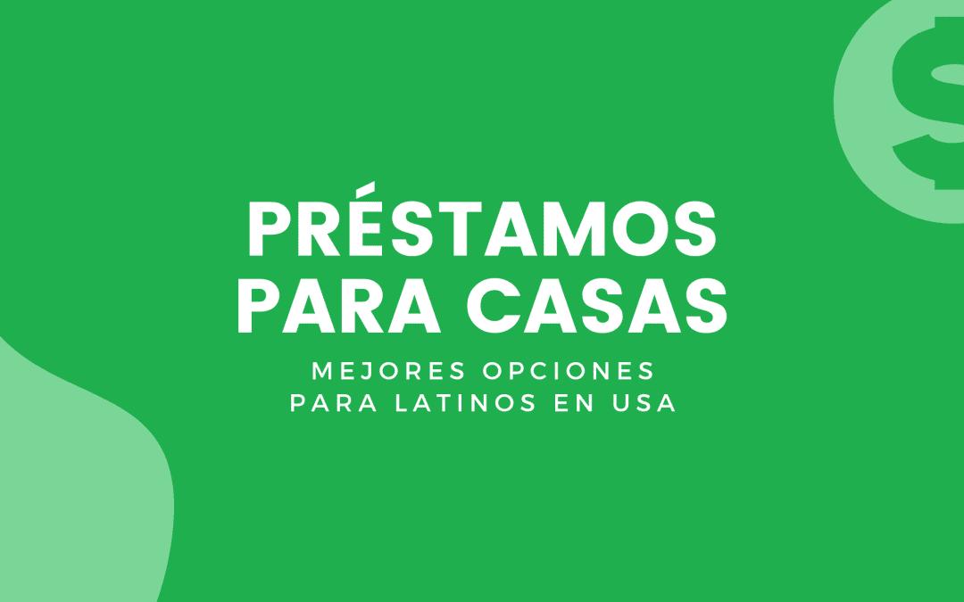 Préstamos Para Casas: Mejores Opciones Para Latinos En USA 2021