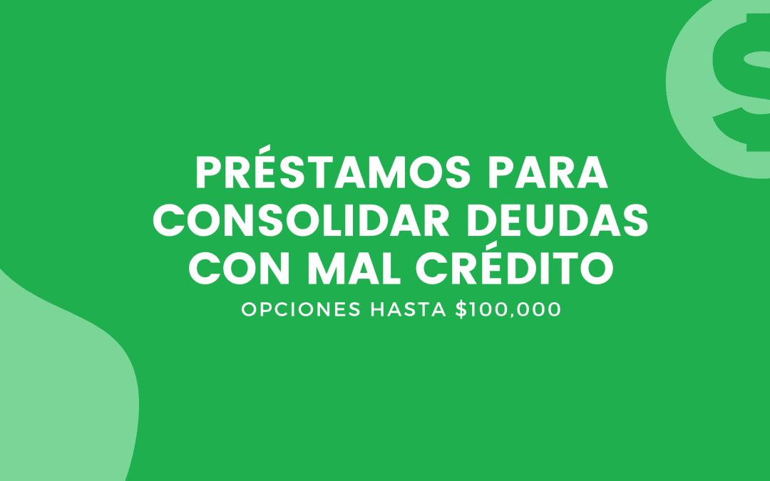 Préstamos Para Consolidar Deudas Con Mal Crédito: Hasta $100,000