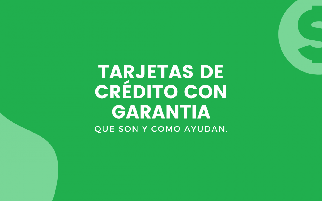 ¿Qué son las tarjetas de crédito con garantía y como mejoran tu puntaje?