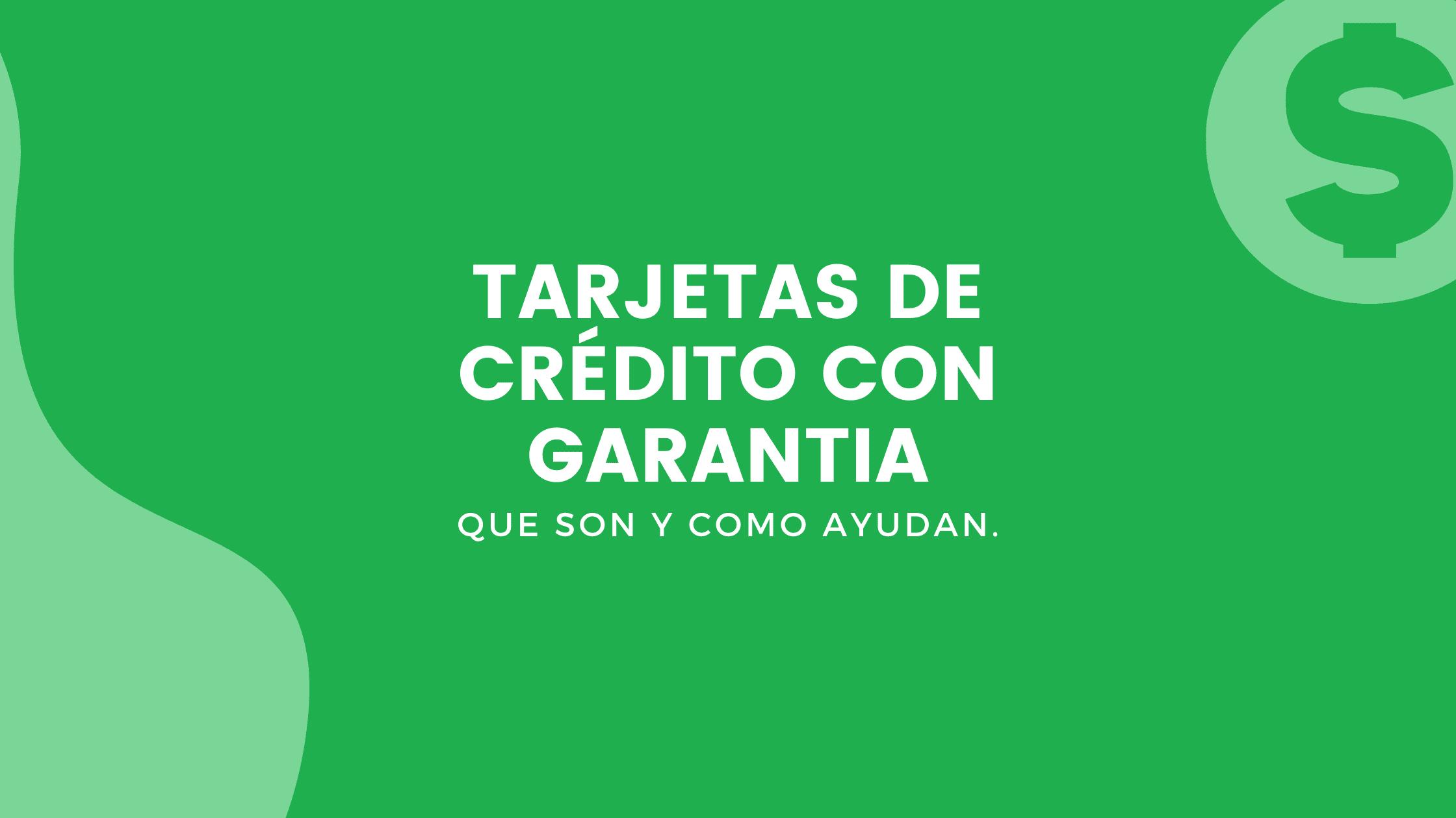 TARJETAS DE CRÉDITO CON GARANTIA