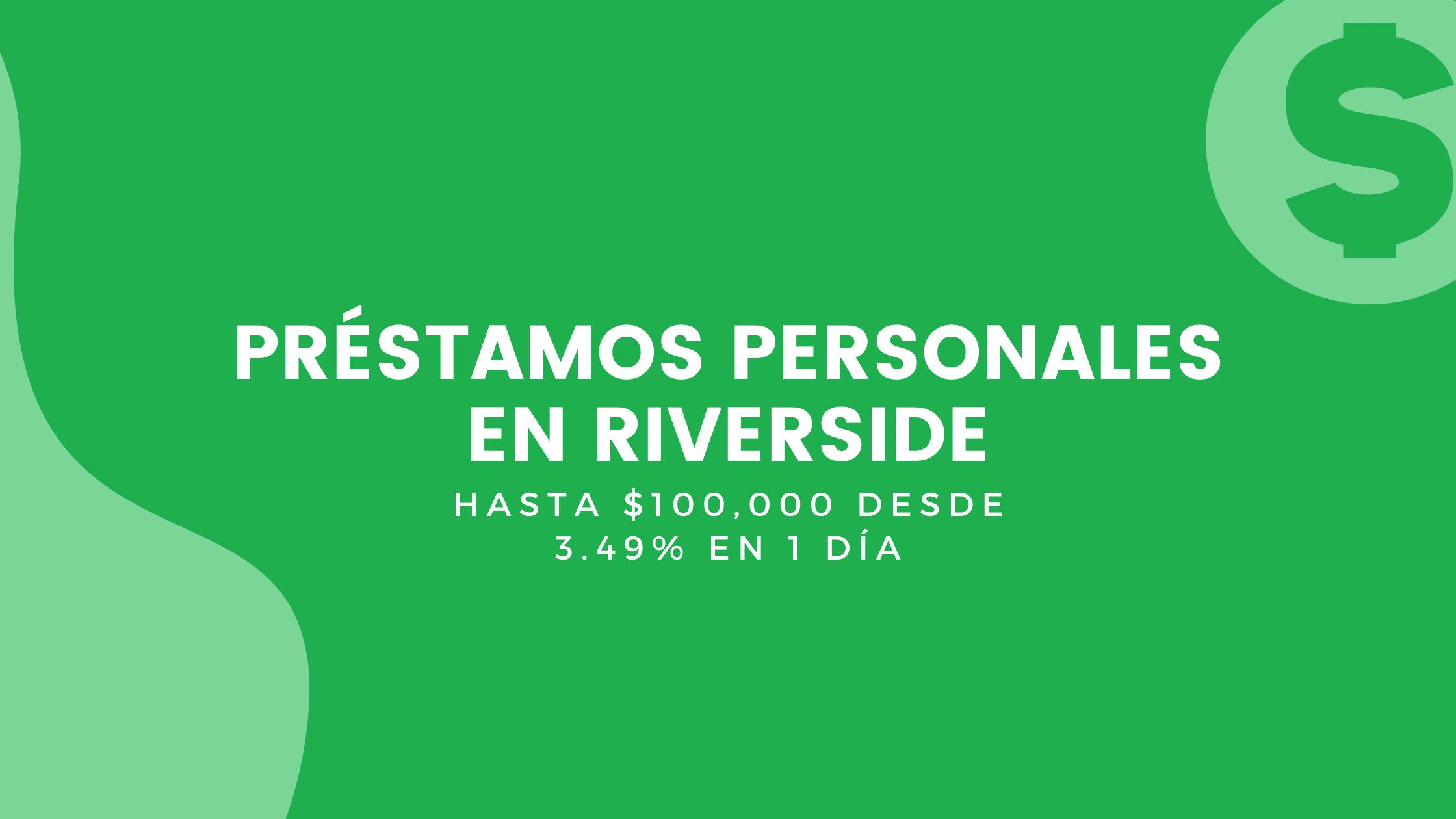 Préstamos Personales En Riverside, California