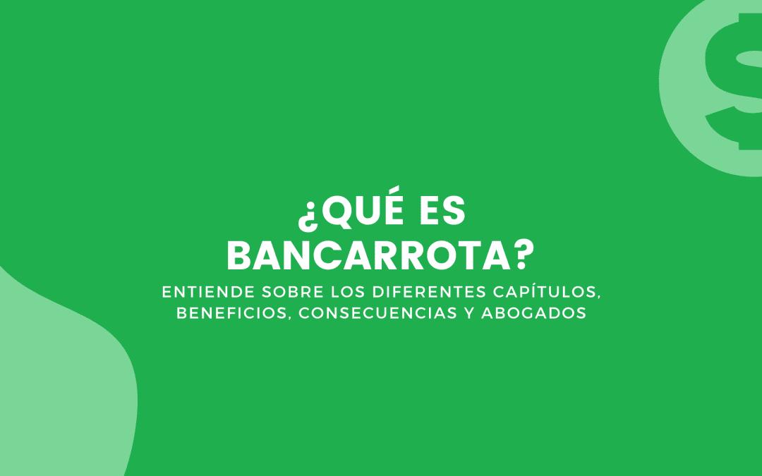 Que Es Bancarrota: Beneficios, Consecuencias, Tips y Más.