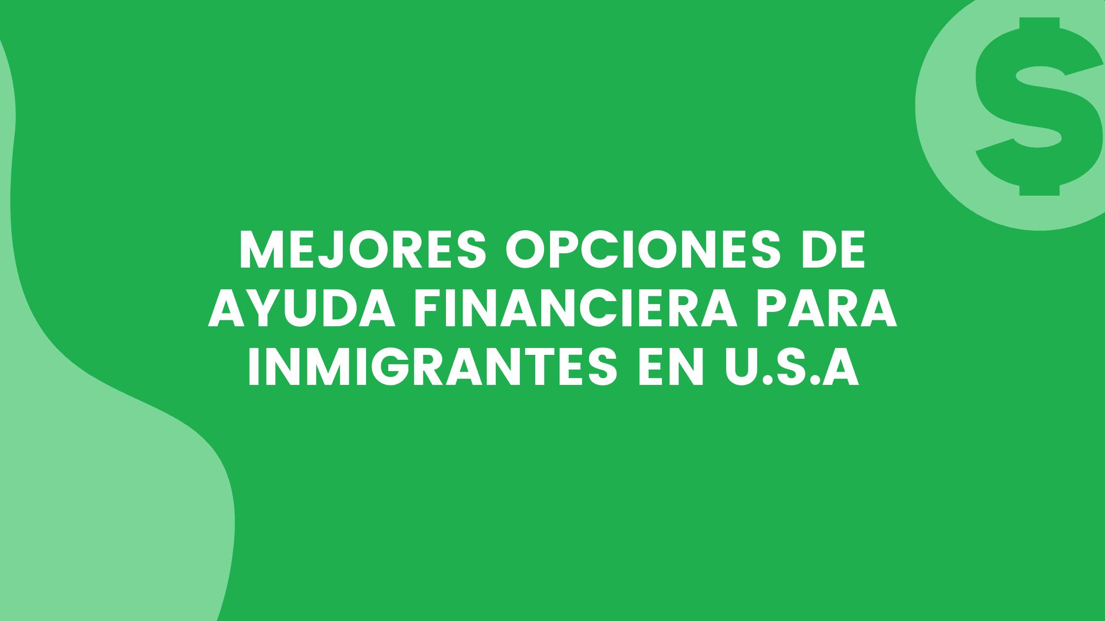 Ayuda Financiera Para Inmigrantes En U.S.A