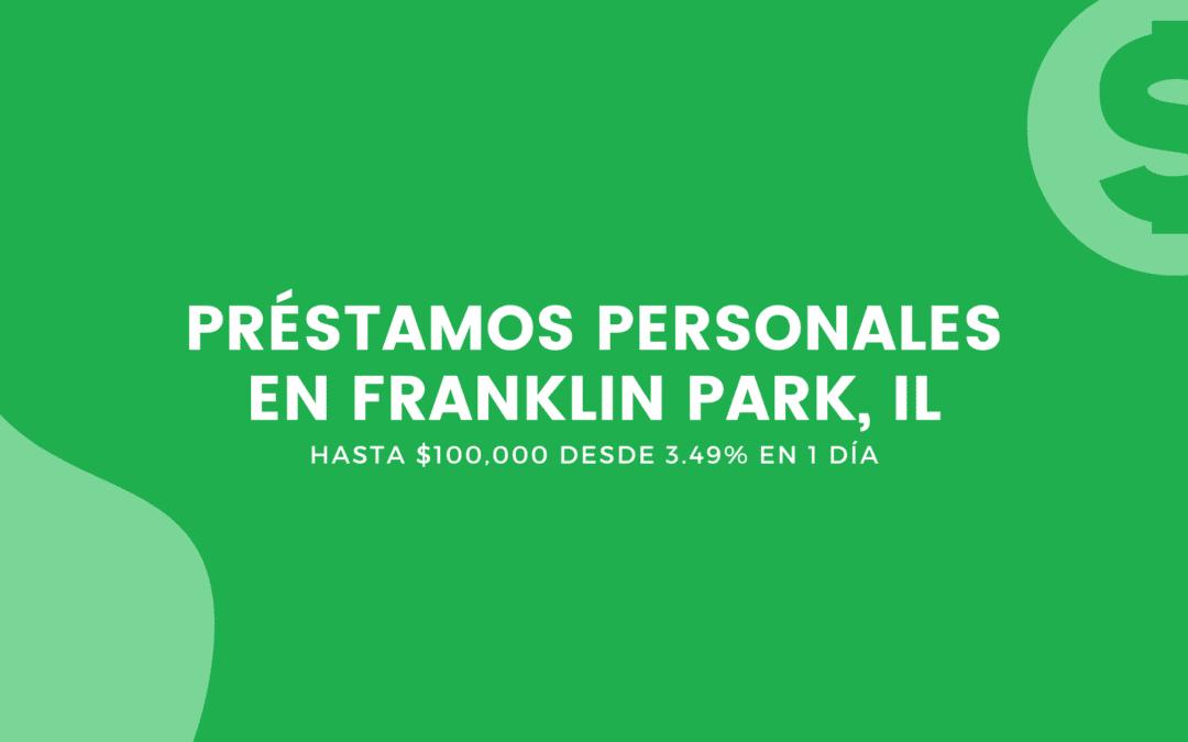 Prestamos Personales En Franklin Park, Illinois: Hasta $100,000 Desde 3.49% En 1 Día