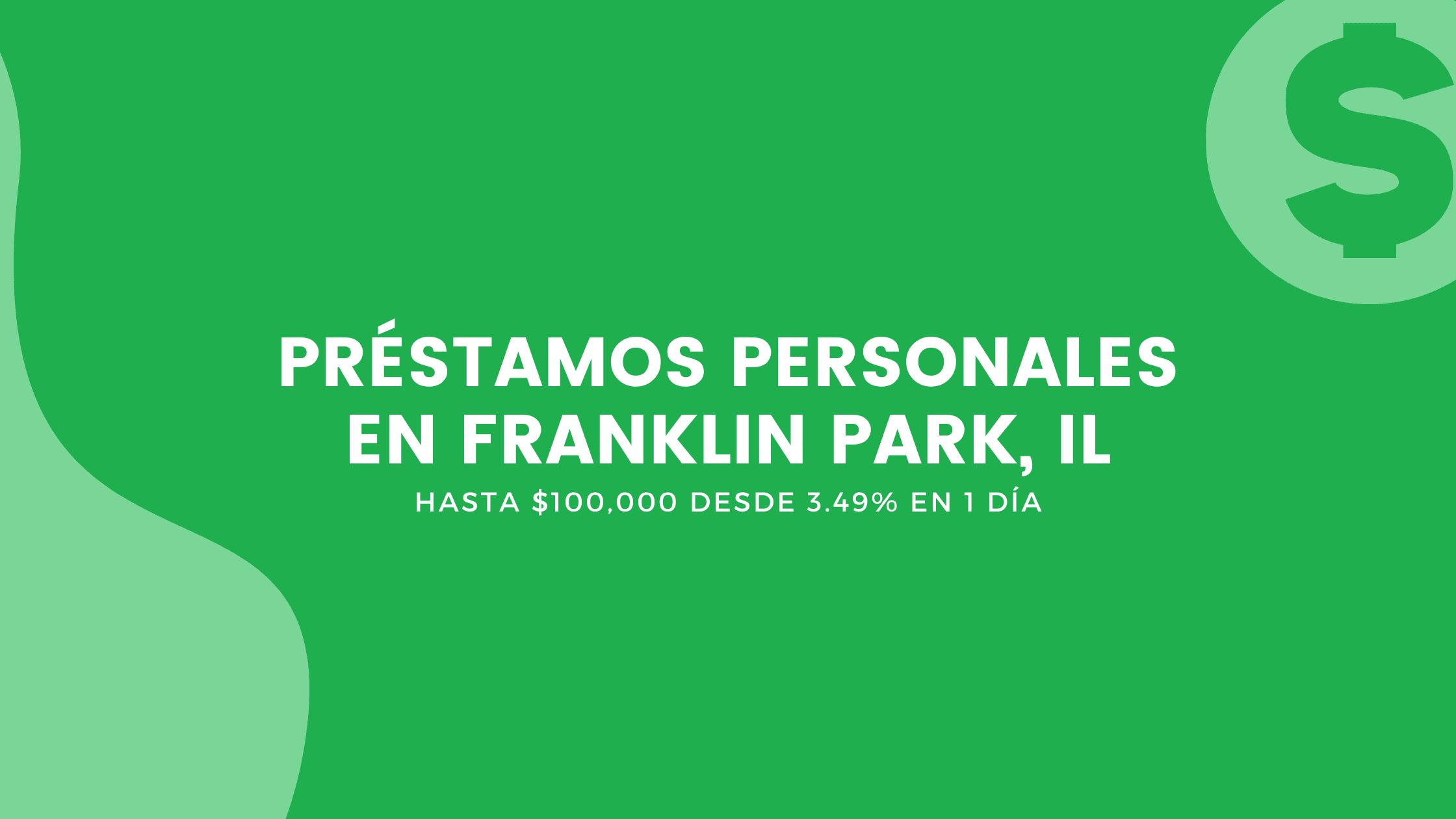 Préstamos Personales En Franklin Park, Illinois