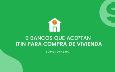 9 Bancos que aceptan ITIN para comprar vivienda 2021