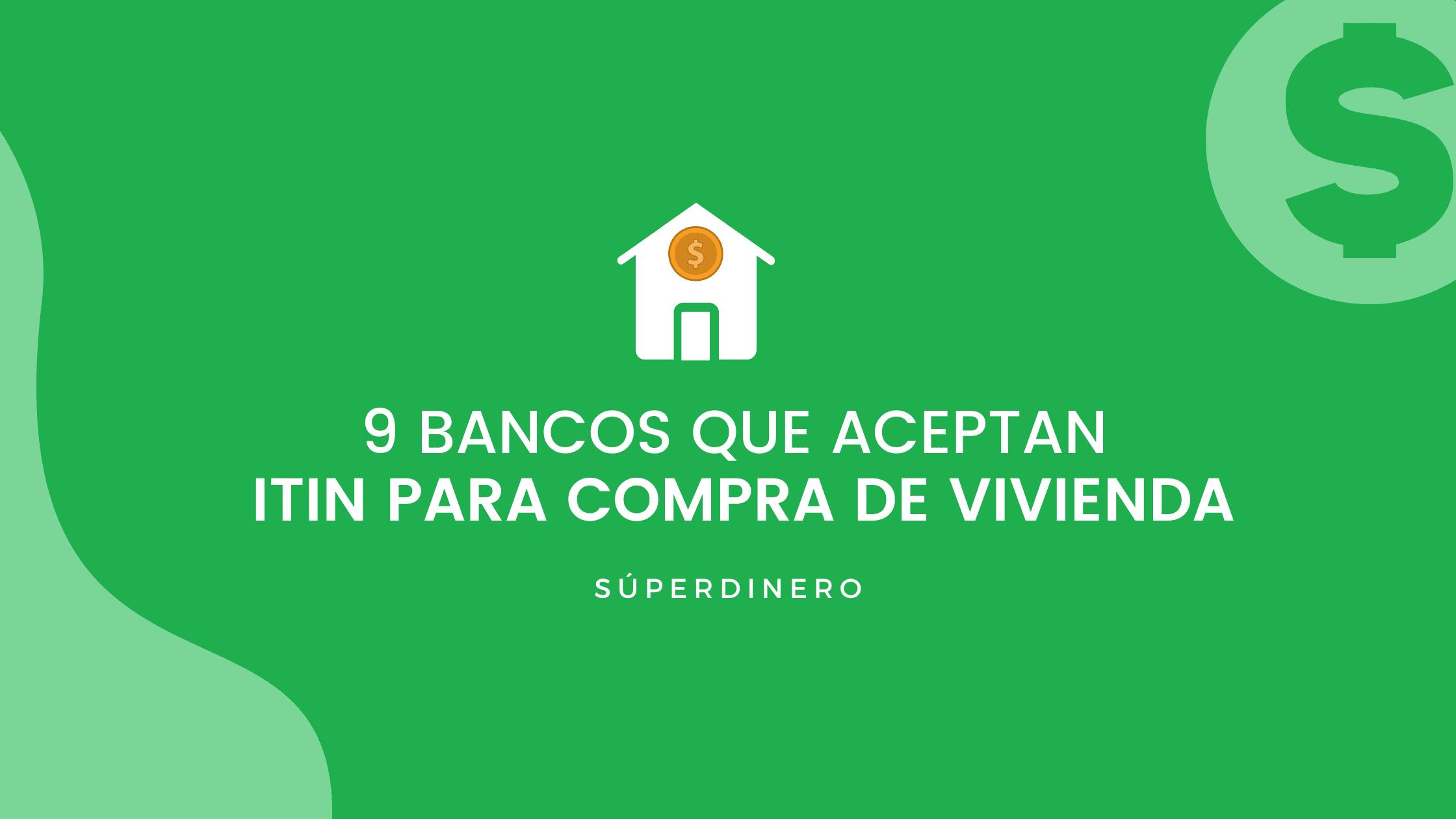 9 bancos que aceptan ITIN para comprar vivienda