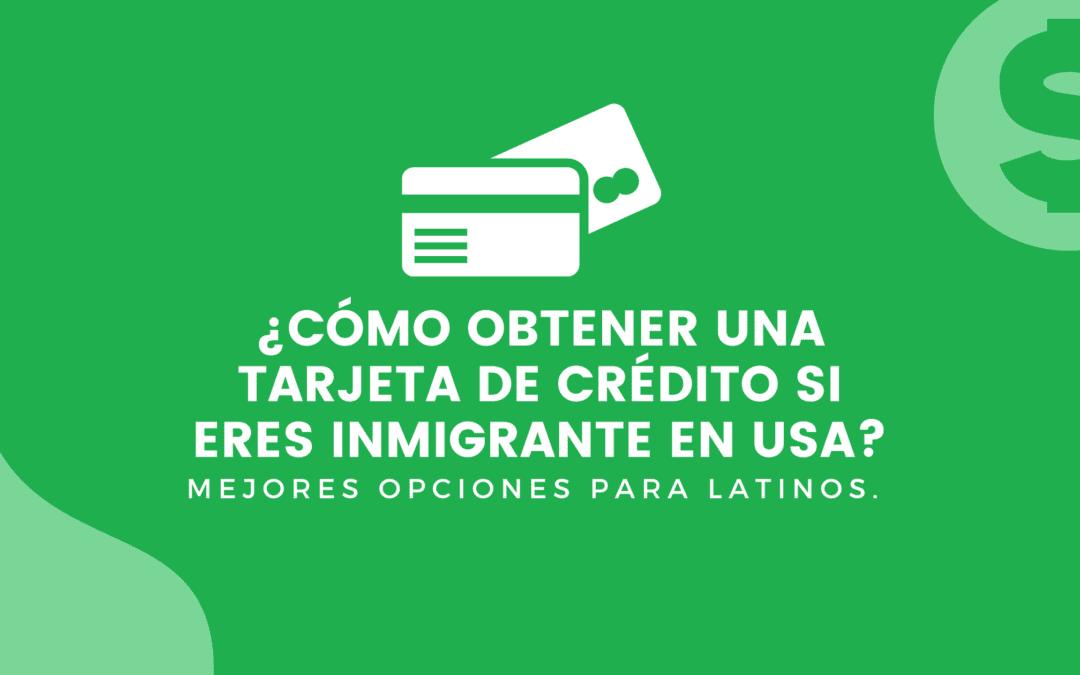 ¿Cómo obtener una tarjeta de crédito si eres inmigrante en USA?