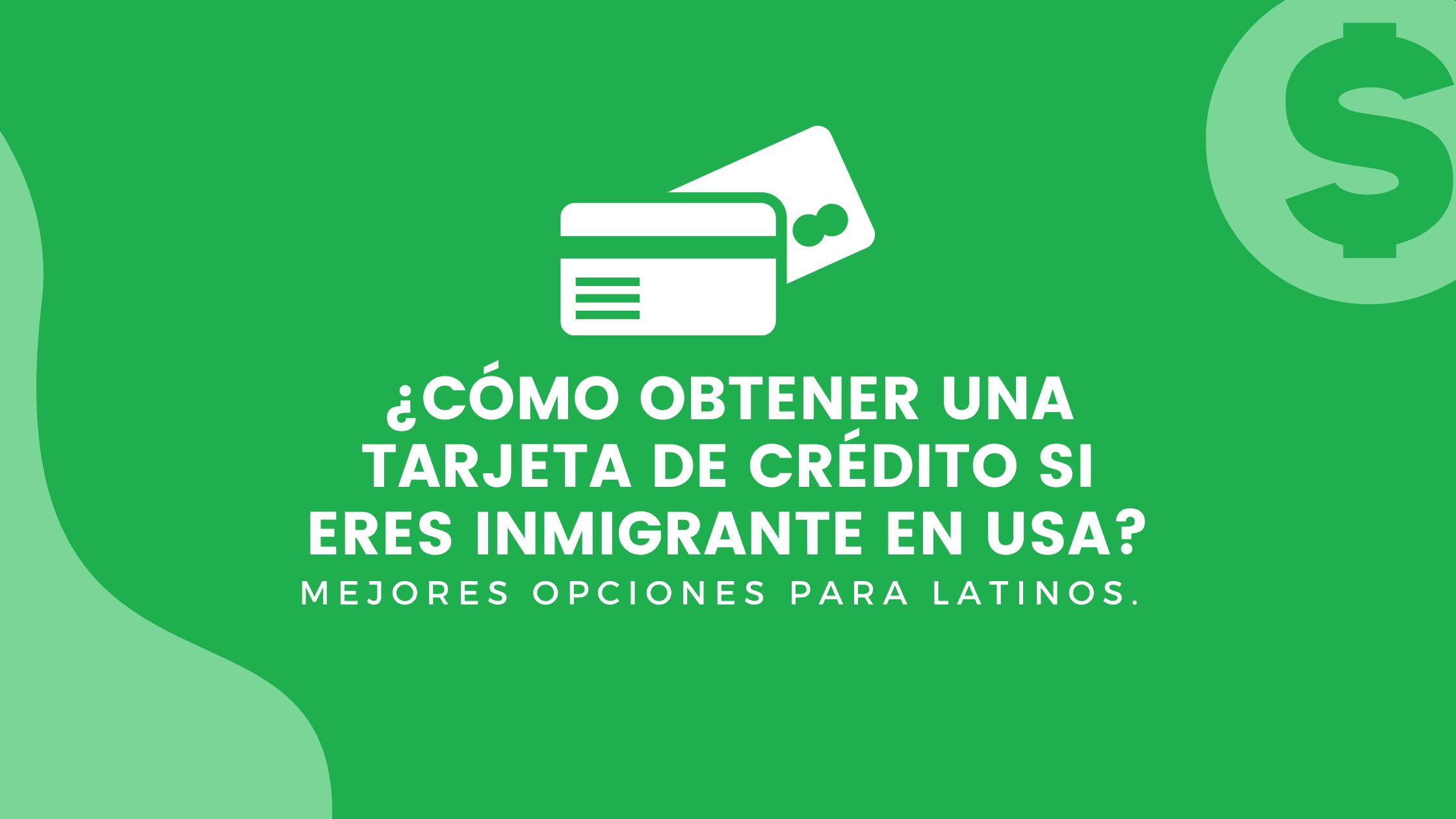cómo obtener una tarjeta de crédito si eres inmigrante en USA