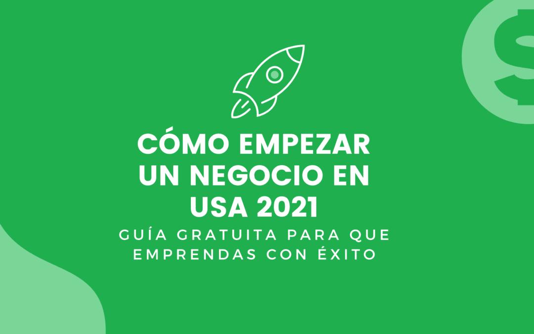 Cómo comenzar un negocio en USA 2021: Guía gratuita completa