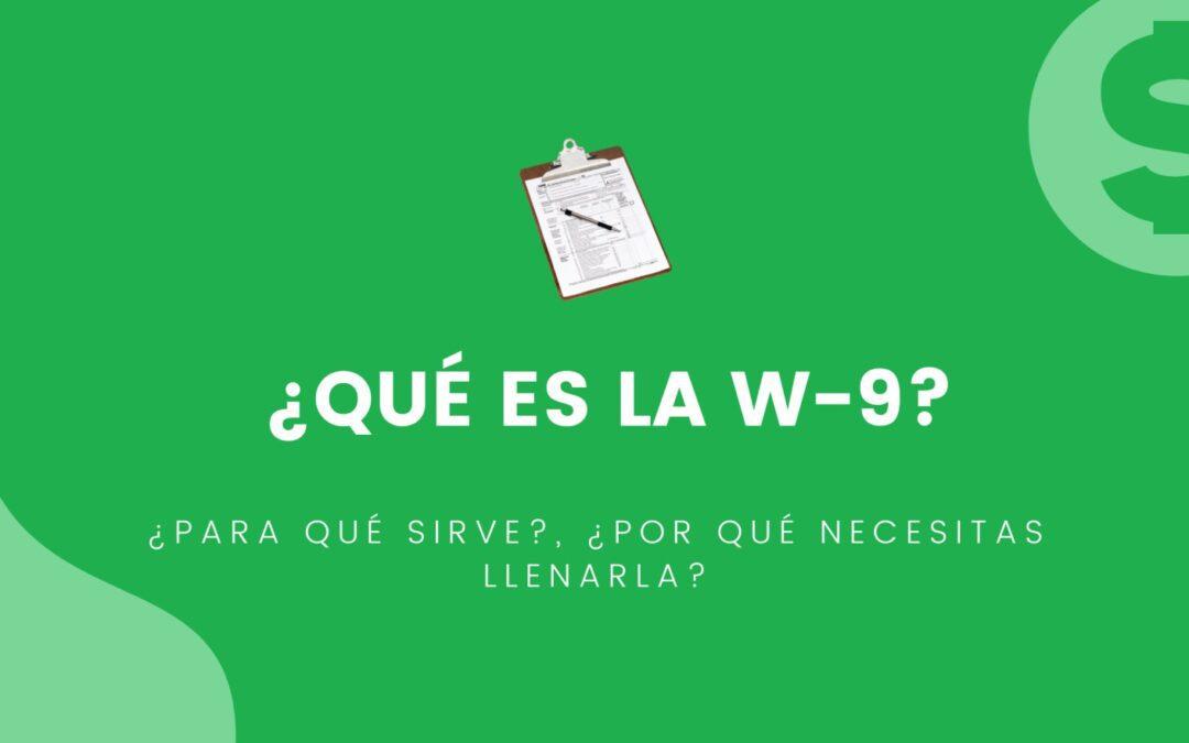 Qué es la W9: para qué sirve y por qué necesitas llenarla – Toda la info