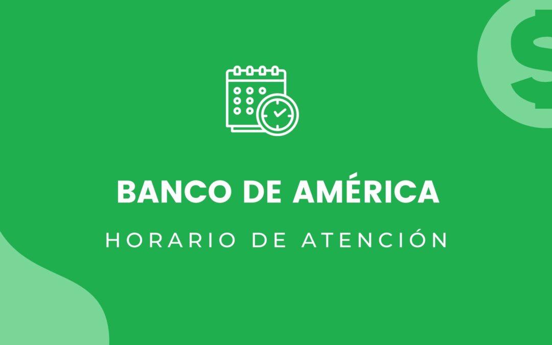 Banco de América: Horario de atención de ubicación más cercana a ti